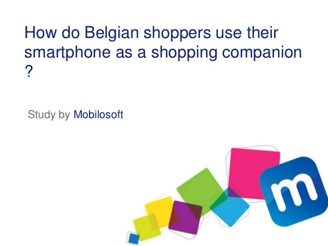 How do Belgian shoppers use theirsmartphone as a shopping companion?Study by Mobilosoft
