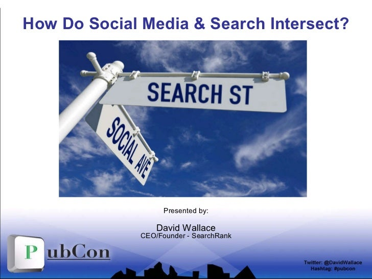 How Do Social Media & Search Intersect? Presented by: David Wallace CEO/Founder - SearchRank