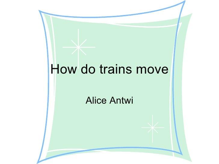 How do trains move Alice Antwi