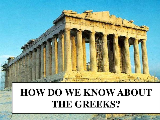 How do we know about the Ancient Greeks?