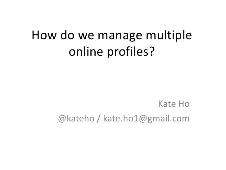 How Do We Manage Multiple Online Profiles