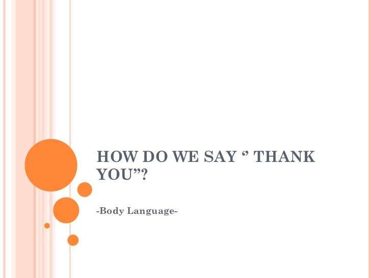 HOW DO WE SAY '' THANK YOU''? -Body Language-