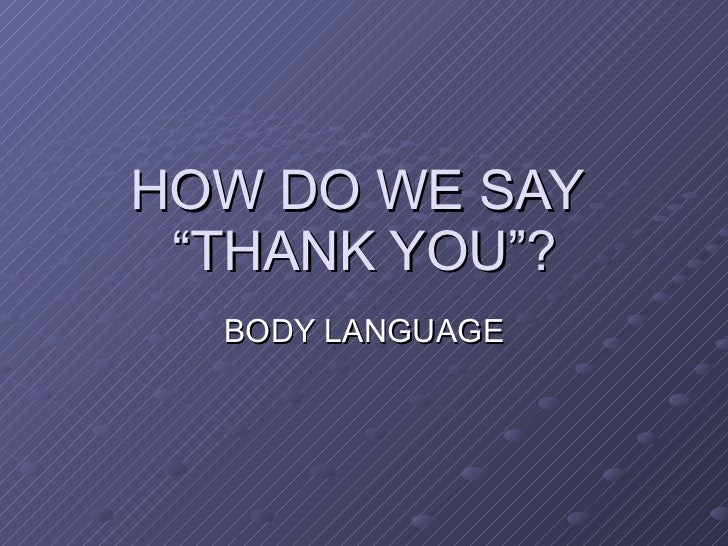 "HOW DO WE SAY  ""THANK YOU""? BODY LANGUAGE"