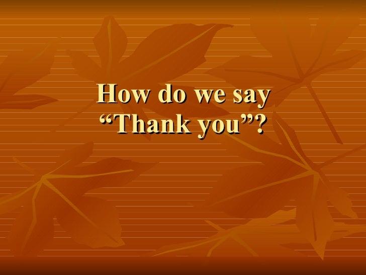 How do we say thank you  szomiu roxana