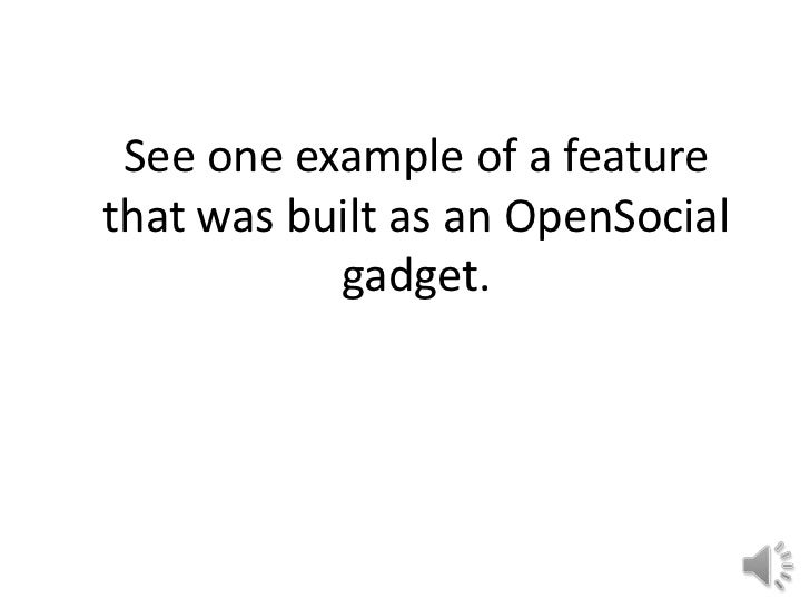 One example of a feature built as an OpenSocial gadget