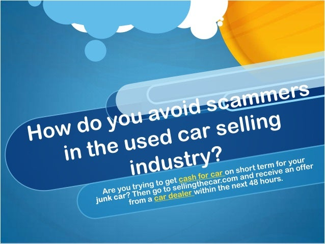 Growth in number of scammersdue to the financial crisis   Car sales on car for cash sites and car dealers   dropped by 16%...