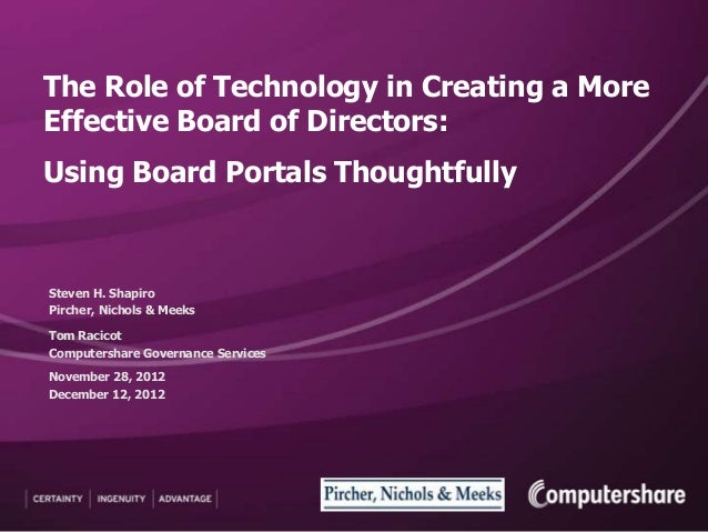 The Role of Technology in Creating a MoreEffective Board of Directors:Using Board Portals ThoughtfullySteven H. ShapiroPir...