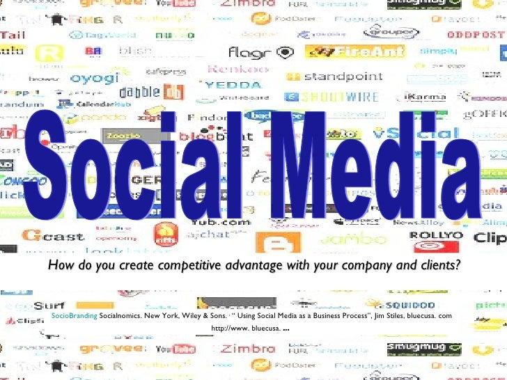 <ul><li>How do you create competitive advantage with your company and clients? </li></ul>SocioBranding  Socialnomics. New ...