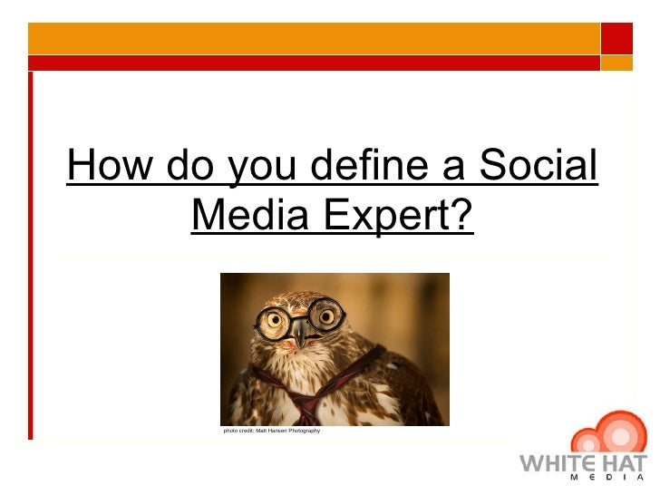 How do you define a Social Media Expert? photo credit: Matt Hansen Photography  Taken from a blog post written by Stephani...