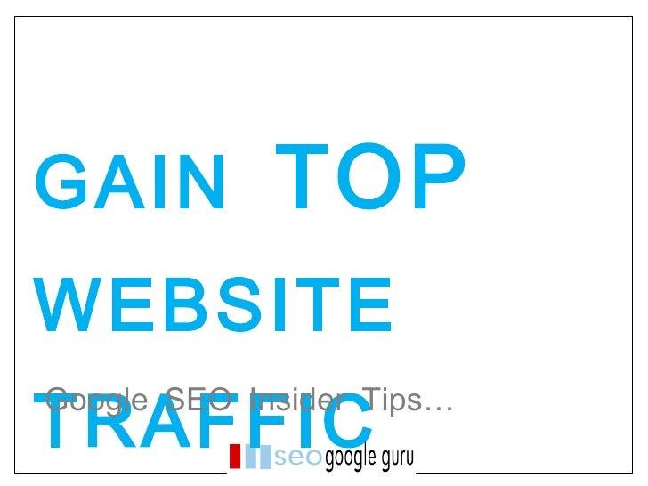 GAIN  TOP  WEBSITE  TRAFFIC  Google SEO Insider Tips…