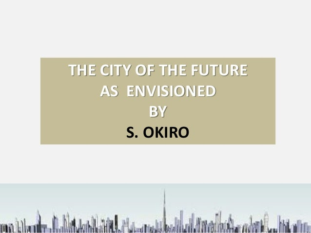 THE CITY OF THE FUTURE AS ENVISIONED BY S. OKIRO
