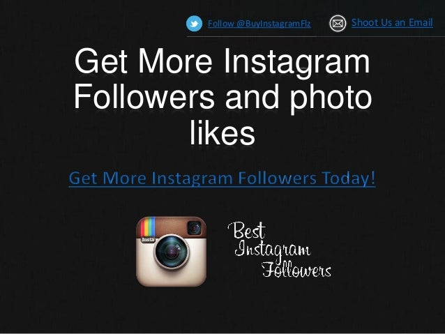 Get More InstagramFollowers and photolikesFollow @BuyInstagramFlz Shoot Us an Email