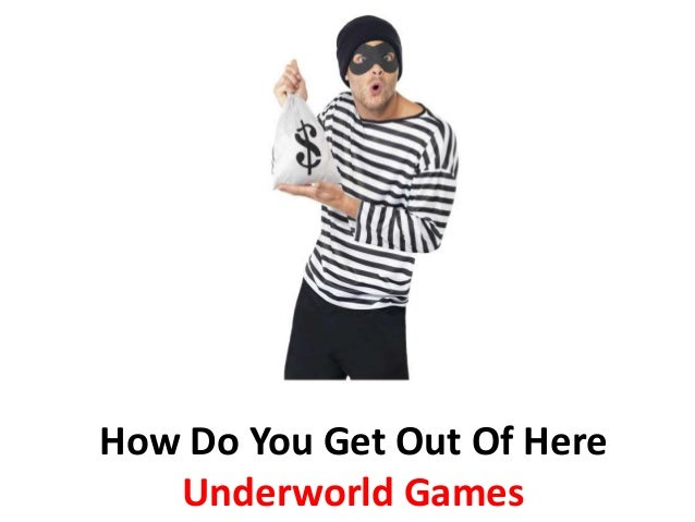 How Do You Get Out Of Here Underworld Games