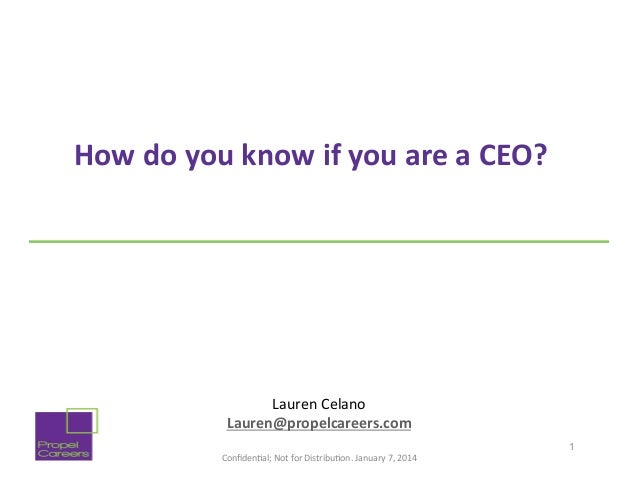 How	   do	   you	   know	   if	   you	   are	   a	   CEO?	    	     Lauren	   Celano	    Lauren@propelcareers.com	    Confi...
