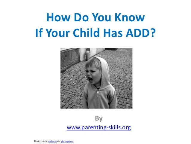 How Do You Know If Your Child Has ADD?                                       By                             www.parenting-...