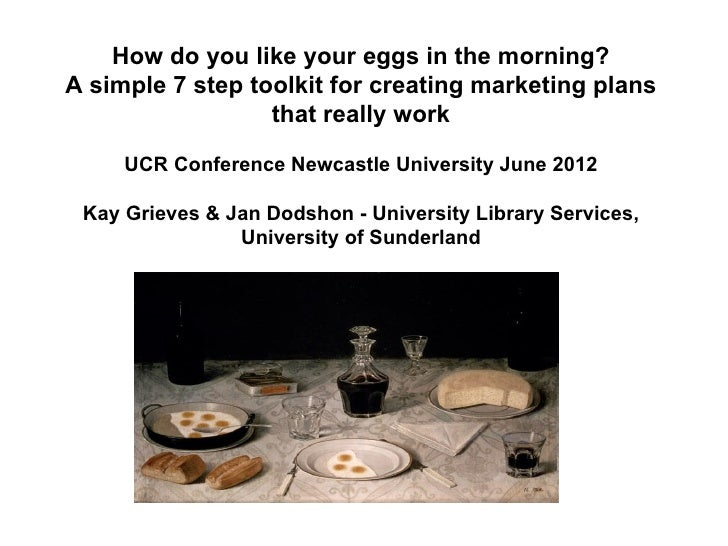 How do you like your eggs in the morning?A simple 7 step toolkit for creating marketing plans                  that really...