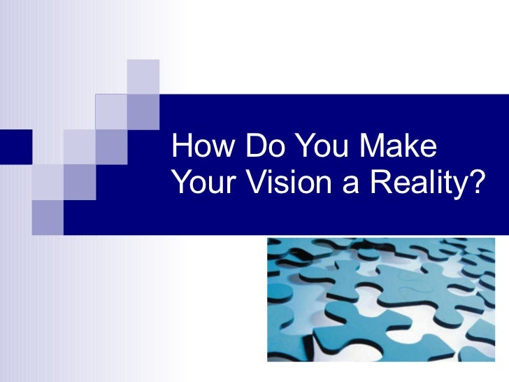 How Do You Make Your Vision a Reality?