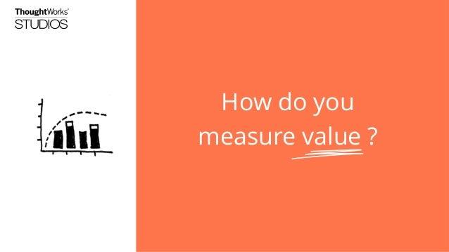 How do you measure value?
