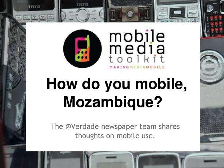How do you mobile,  Mozambique?The @Verdade newspaper team shares      thoughts on mobile use.