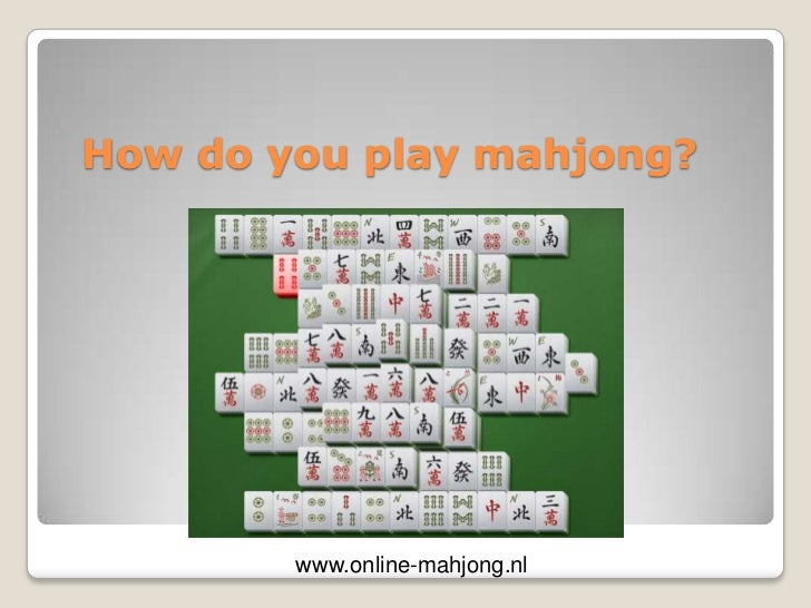 How do youplay mahjong?<br />www.online-mahjong.nl<br />