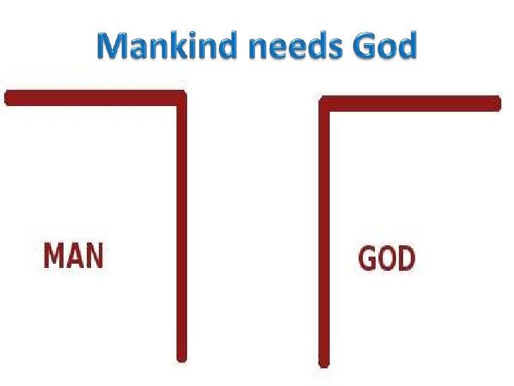 Mankind needs God<br />