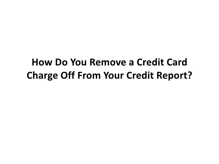 How Do You Remove a Credit Card Charge Off From Your Credit Report?<br />