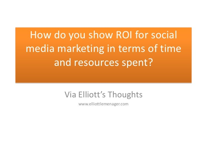 How do you show ROI for social media marketing in terms of time and resources spent?<br />Via Elliott's Thoughts<br />www....