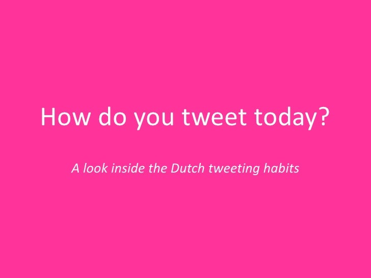 How do youtweettoday?<br />A look inside the Dutch tweetinghabits<br />