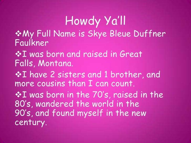 Howdy Ya'll<br /><ul><li>My Full Name is Skye BleueDuffner Faulkner