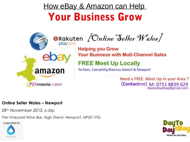 How eBay & Amazon can Help  Your Business Grow  Online Seller Wales – Newport 28th November 2013, 6.30p The Vineyard Wine ...