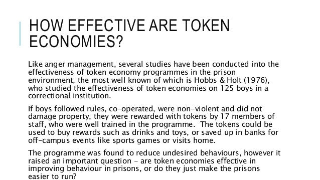 describe and evaluate token economy programme Through the use of token economy programmes in a typical token economy programme, the institutional management draws up a list of behaviours they wish to promote.