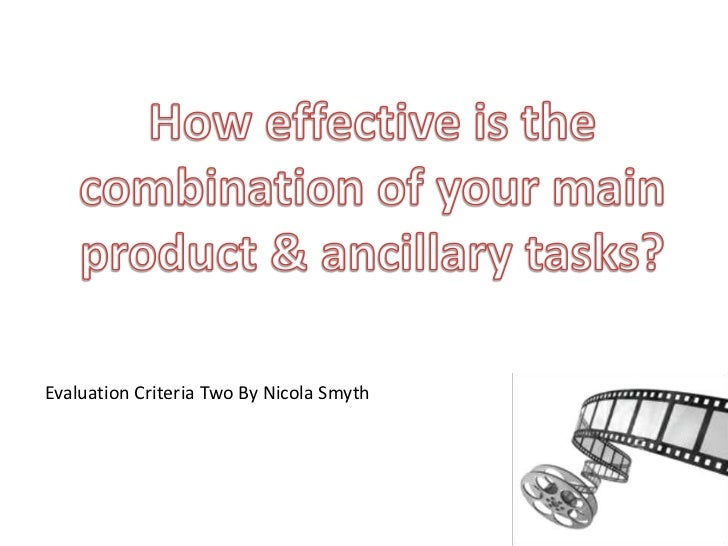 How effective is the combination of your main product & ancillary tasks?<br />Evaluation Criteria Two By Nicola Smyth<br />