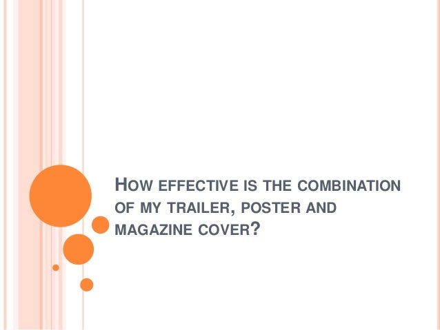 HOW EFFECTIVE IS THE COMBINATIONOF MY TRAILER, POSTER ANDMAGAZINE COVER?