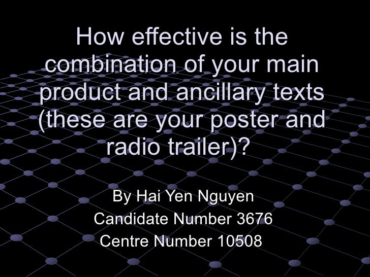 How effective is the combination of your main product and ancillary texts (these are your poster and radio trailer)?  By H...
