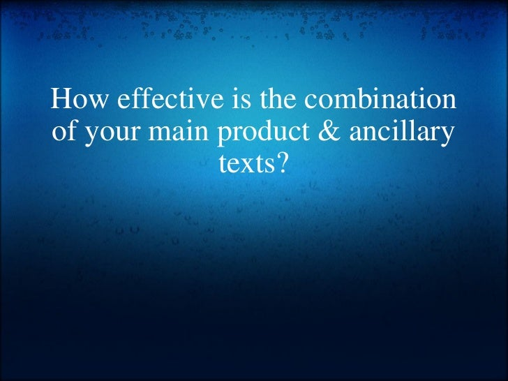 How effective is the combination of your main product & ancillary texts?