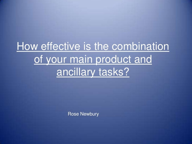How effective is the combination of your main product and ancillary tasks?<br />Rose Newbury <br />