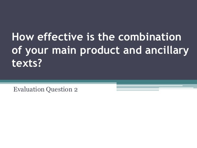 How effective is the combinationof your main product and ancillarytexts?Evaluation Question 2