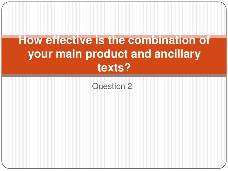 How effective is the combination of your main product and ancillary               texts?             Question 2