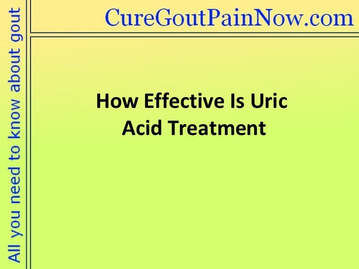How Effective Is Uric  Acid Treatment