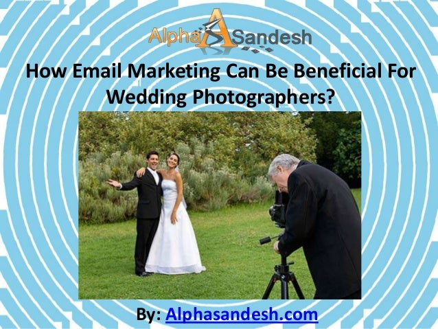 How email marketing can be beneficial for wedding photographers