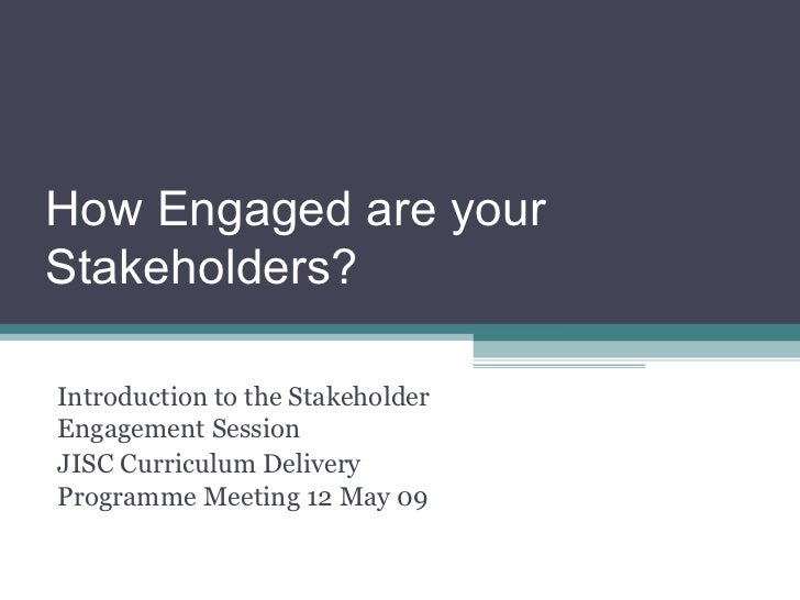 How Engaged are your Stakeholders? Introduction to the Stakeholder Engagement Session  JISC Curriculum Delivery Programme ...