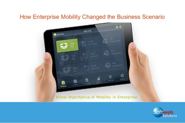 How Enterprise Mobility Changed the Business Scenario Know importance of Mobility in Enterprise
