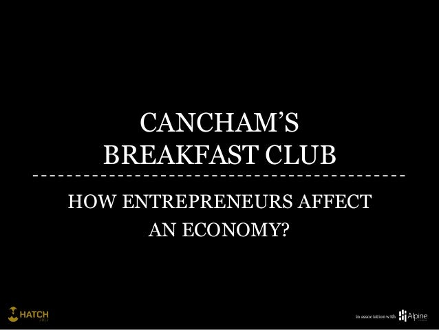 CANCHAM'S  BREAKFAST CLUBHOW ENTREPRENEURS AFFECT      AN ECONOMY?                      in association with