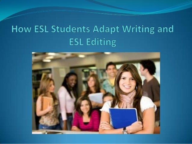 How esl students adapt writing and esl editing