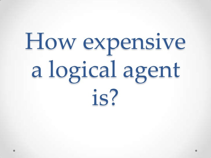 How expensivea logical agent      is?