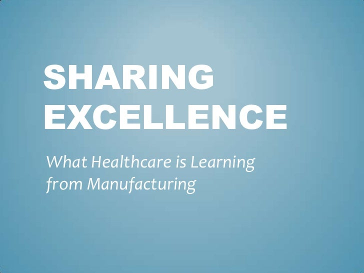 SHARINGEXCELLENCEWhat Healthcare is Learningfrom Manufacturing