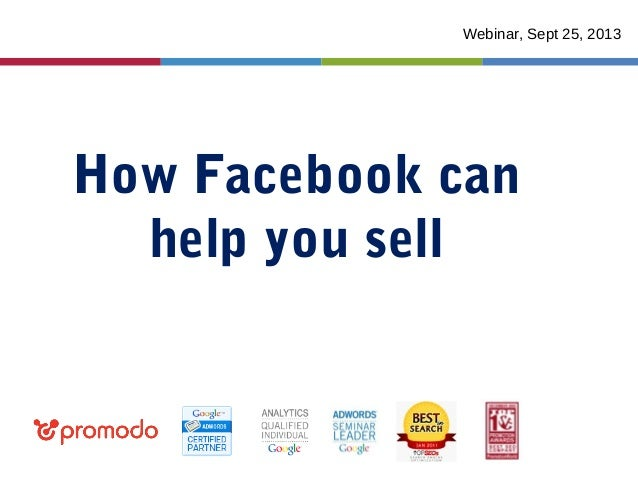 How Facebook can help you sell Webinar, Sept 25, 2013