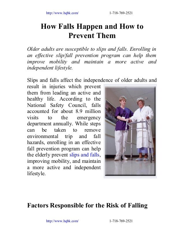http://www.hqbk.com/  1-718-769-2521  How Falls Happen and How to Prevent Them Older adults are susceptible to slips and f...
