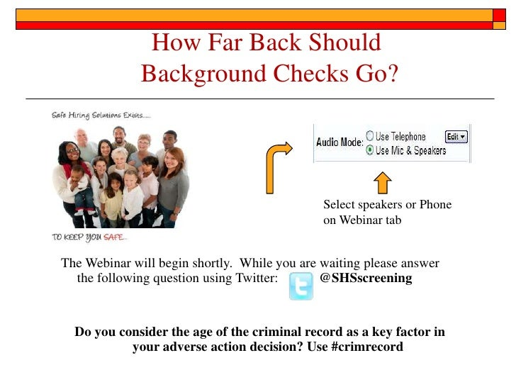 How Far Back Should  Background Checks Go?<br />Select speakers or Phone on Webinar tab<br />The Webinar will begin shortl...