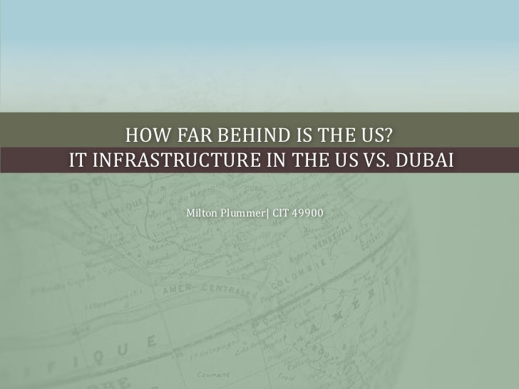 How far behind is the US? IT Infrastructure in the US vs. Dubai<br />Milton Plummer| CIT 49900<br />
